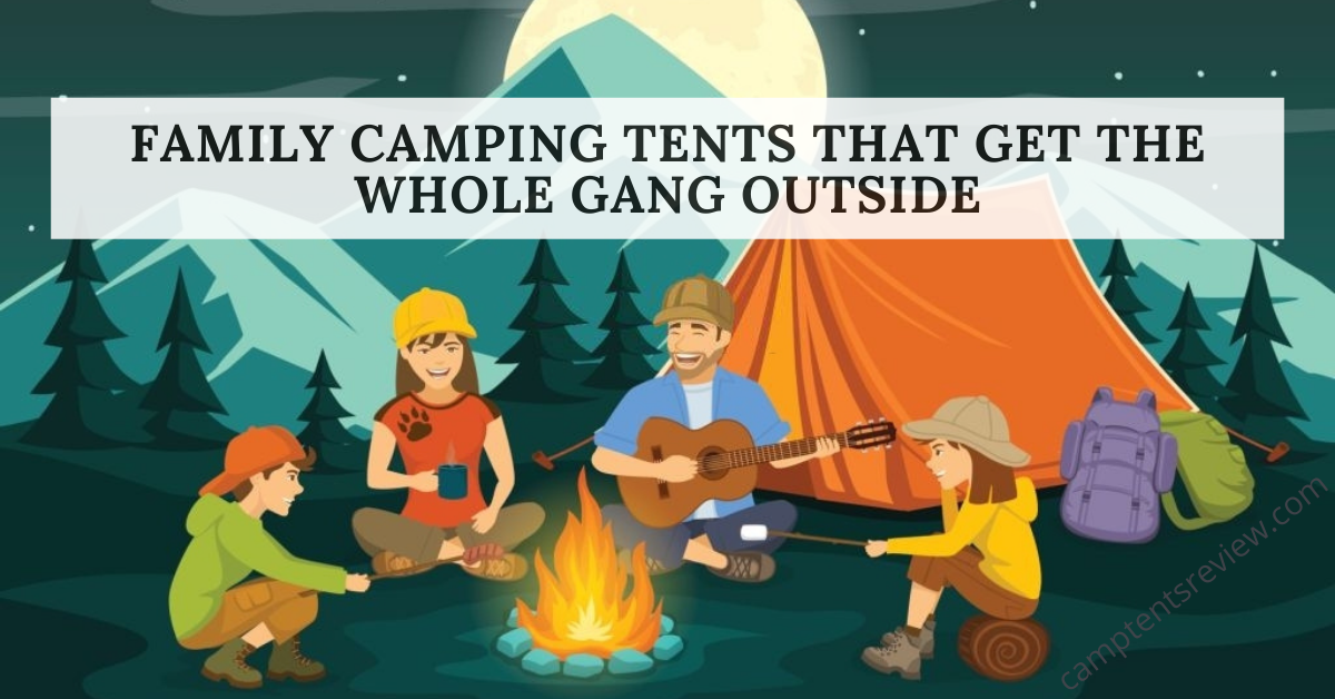 Family Camping Tents That Get The Whole Gang Outside